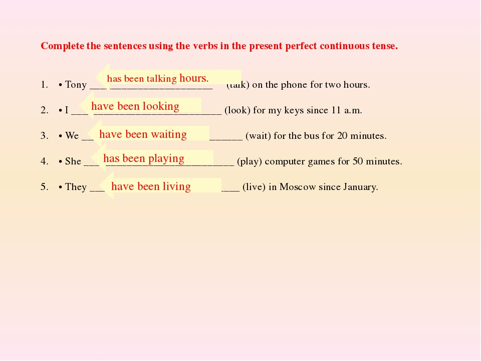 Complete the sentences using the verbs in the present perfect continuous tens...