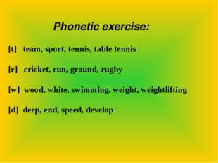Phonetic exercise: [t] team, sport, tennis, table tennis [r] cricket, run, gr