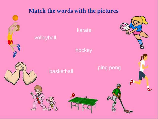 Match the words with the pictures volleyball basketball ping pong hockey karate