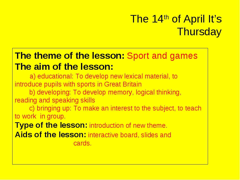 The 14th of April It's Thursday The theme of the lesson: Sport and games The...