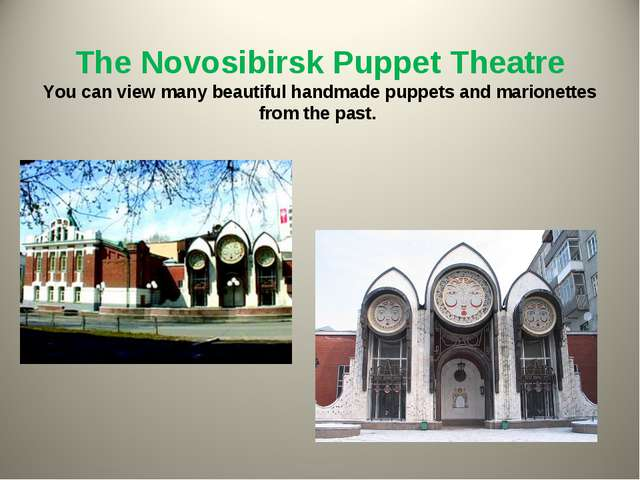 The Novosibirsk Puppet Theatre You can view many beautiful handmade puppets a...