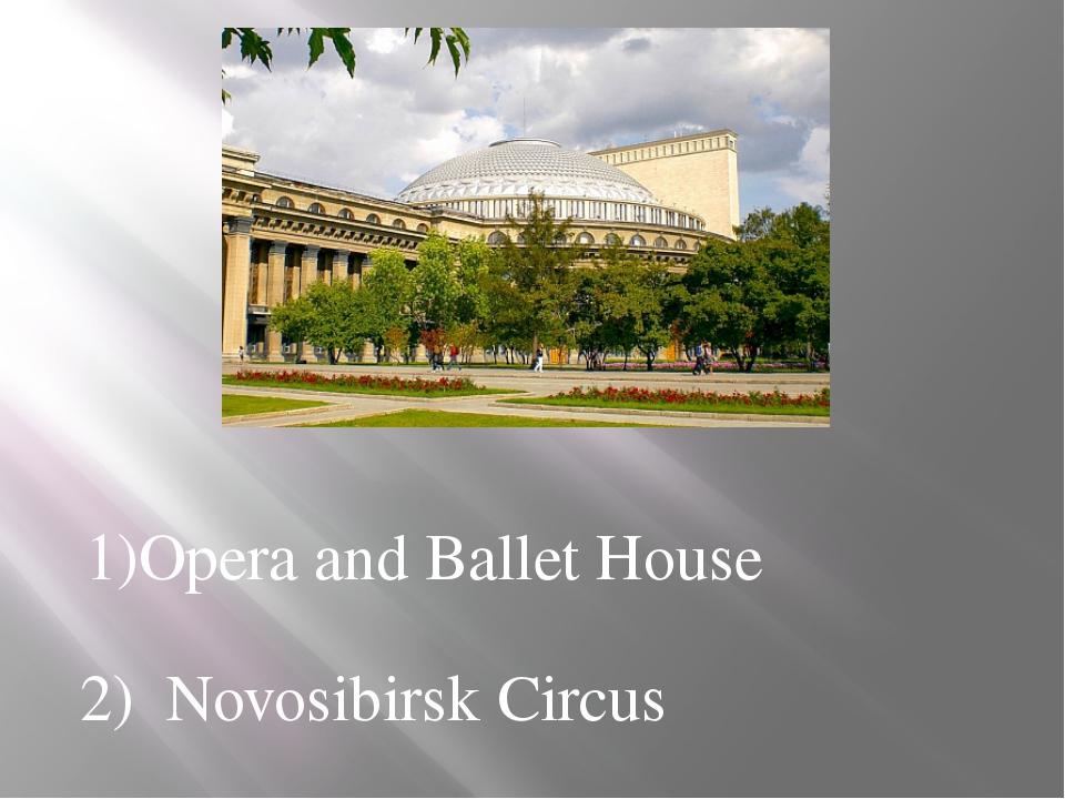 1)Opera and Ballet House 2) Novosibirsk Circus