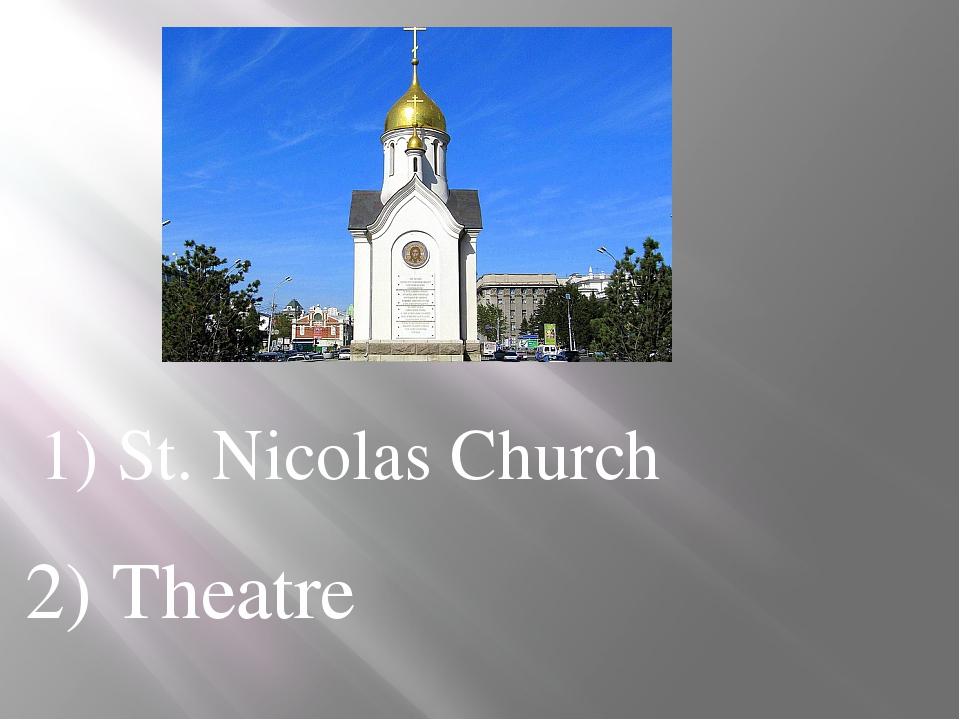 1) St. Nicolas Church 2) Theatre