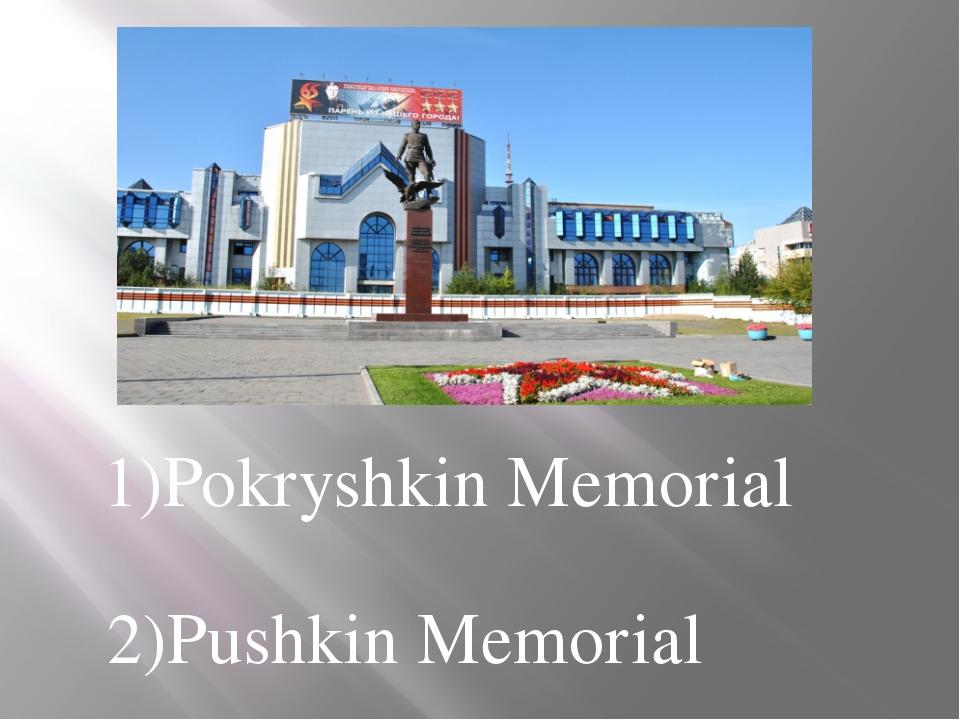 1)Pokryshkin Memorial 2)Pushkin Memorial