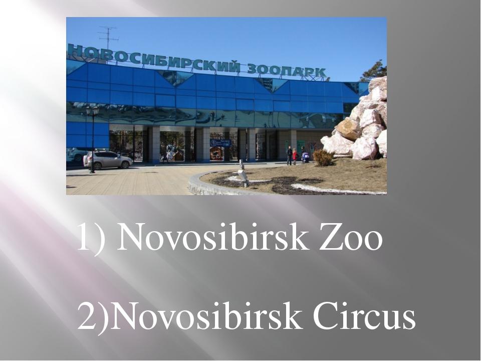 1) Novosibirsk Zoo 2)Novosibirsk Circus