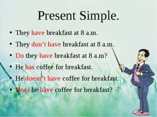 Present Simple. They have breakfast at 8 a.m. They don't have breakfast at 8