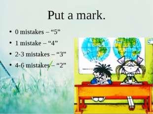 "Put a mark. 0 mistakes – ""5"" 1 mistake – ""4"" 2-3 mistakes – ""3"" 4-6 mistakes"