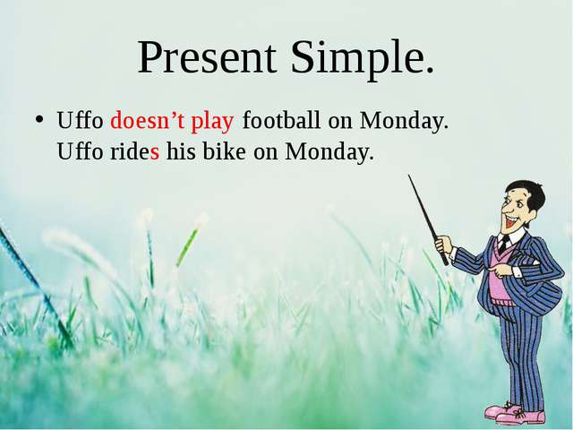Present Simple. Uffo doesn't play football on Monday. Uffo rides his bike on...