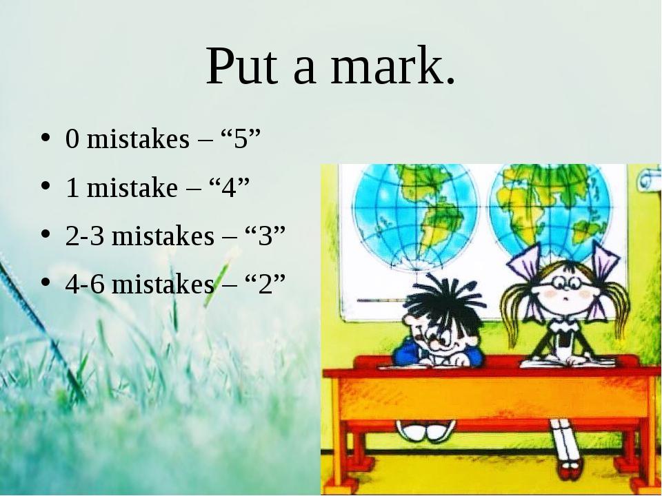 "Put a mark. 0 mistakes – ""5"" 1 mistake – ""4"" 2-3 mistakes – ""3"" 4-6 mistakes..."