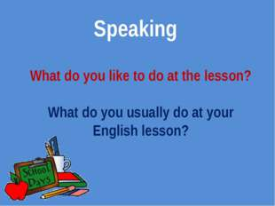 Speaking What do you like to do at the lesson? What do you usually do at your