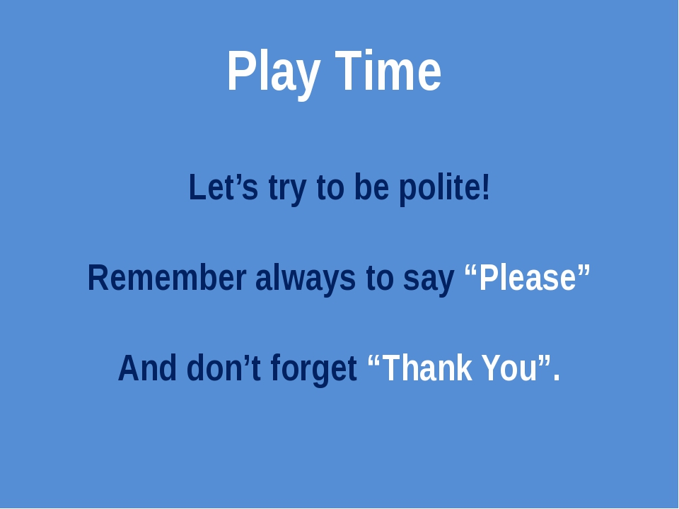 "Let's try to be polite! Remember always to say ""Please"" And don't forget ""Tha..."