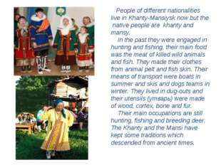 People of different nationalities live in Khanty-Mansiysk now but the native