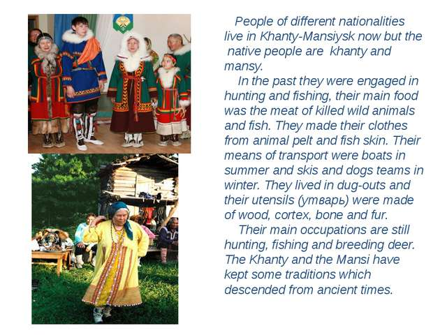 People of different nationalities live in Khanty-Mansiysk now but the native...