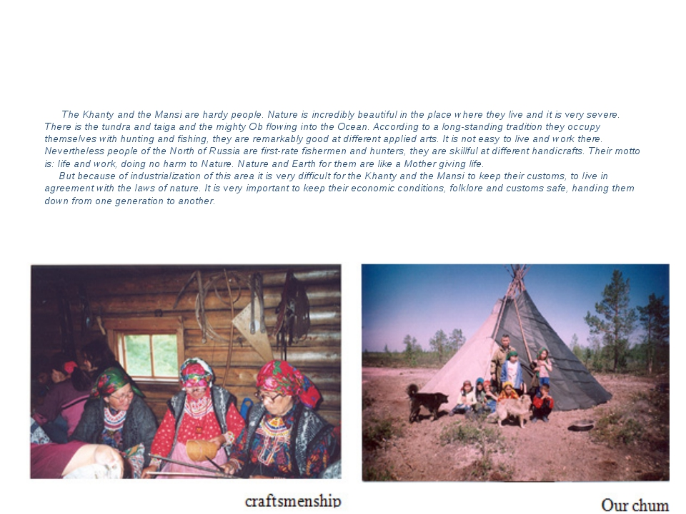 The Khanty and the Mansi are hardy people. Nature is incredibly beautiful in...