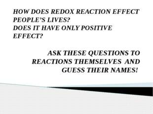 HOW DOES REDOX REACTION EFFECT PEOPLE'S LIVES? DOES IT HAVE ONLY POSITIVE EFF