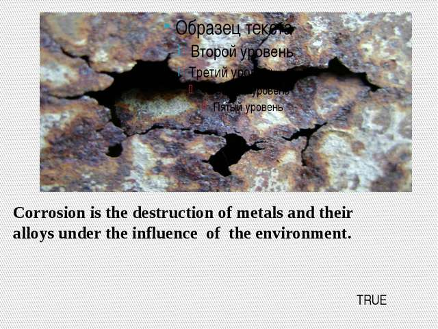 Corrosion is the destruction of metals and their alloys under the influence o...