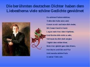 Die berühmten deutschen Dichter haben dem Liebesthema viele schöne Gedichte g