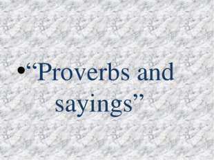 """Proverbs and sayings"""