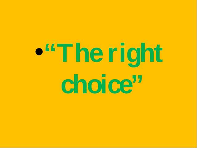 """The right choice"""