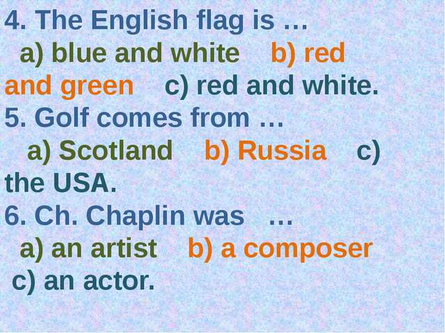 4. The English flag is … a) blue and white b) red and green c) red and white....