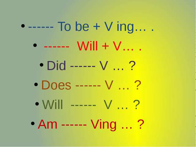 ------ To be + V ing… . ------ Will + V… . Did ------ V … ? Does ------ V …...