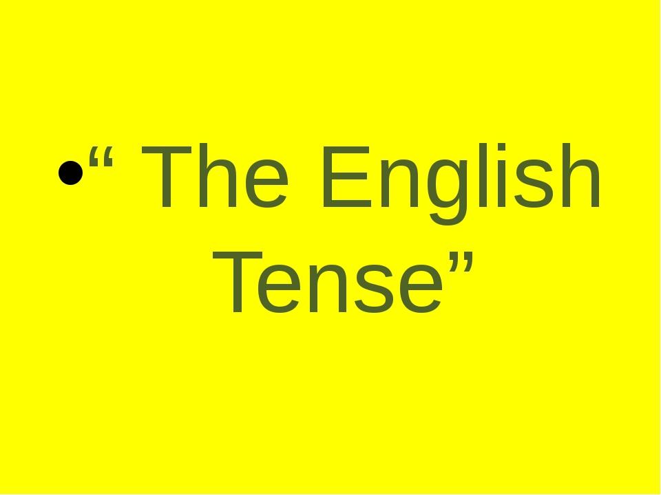 """ The English Tense"""