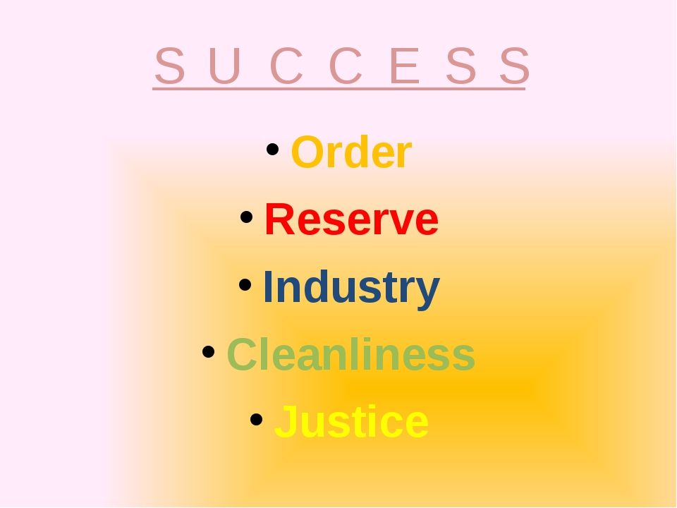 S U C C E S S Order Reserve Industry Cleanliness Justice
