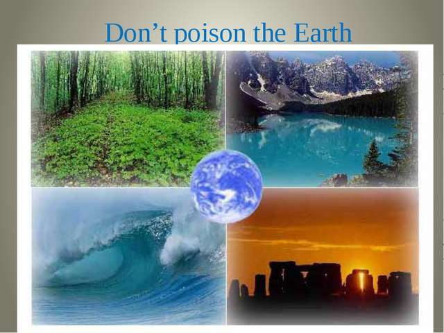 Don't poison the Earth