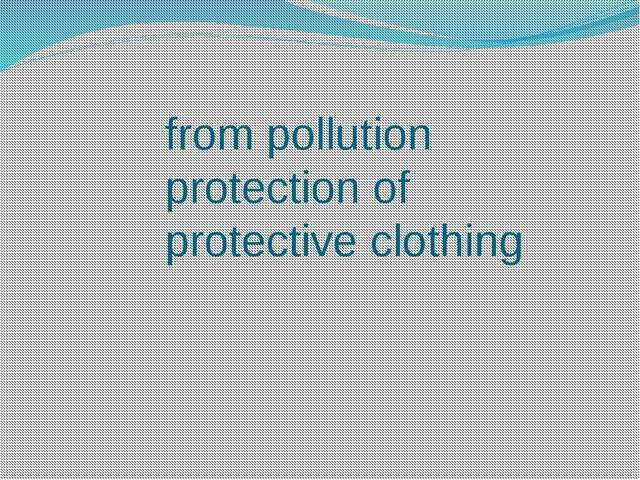 from pollution protection of protective clothing