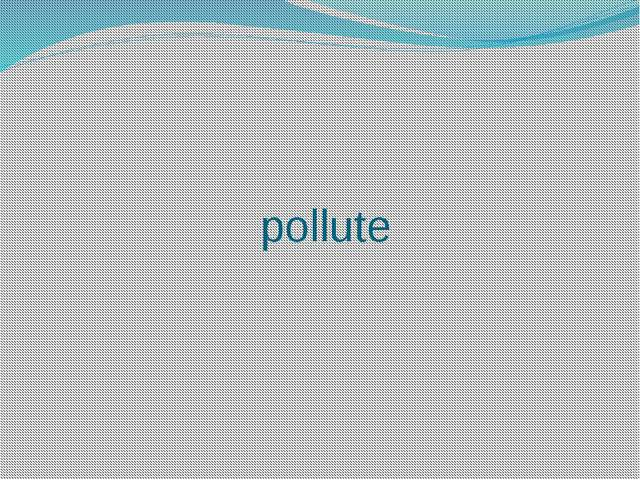 pollute