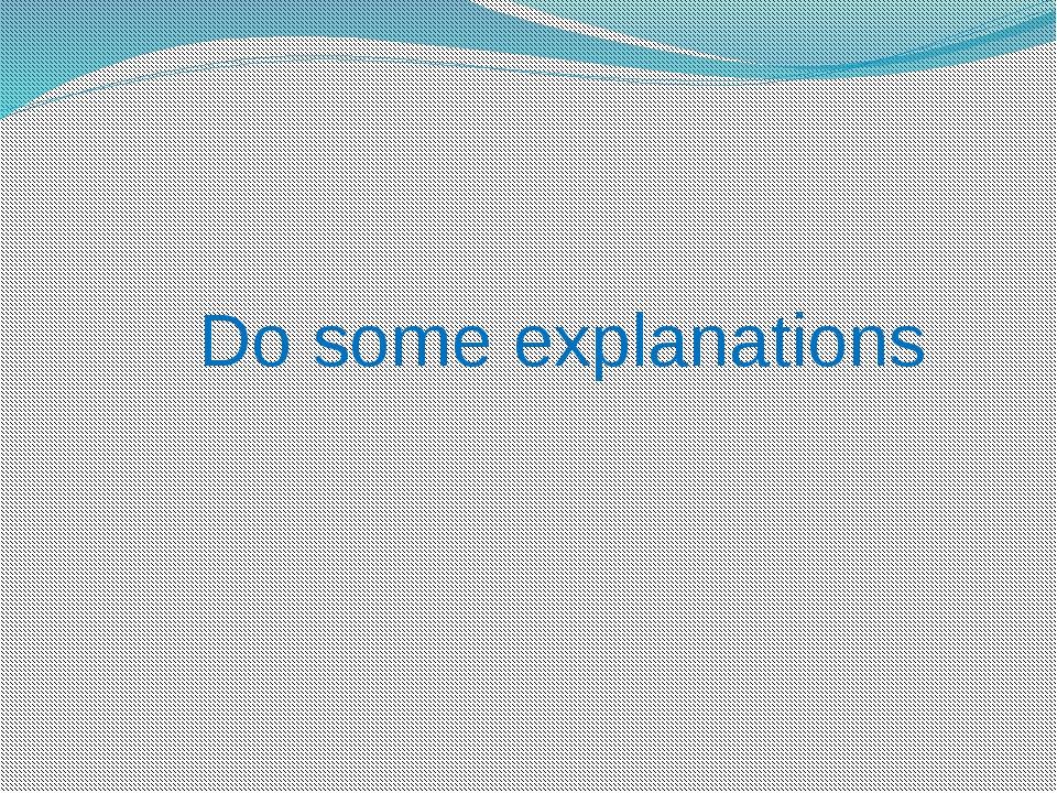 Do some explanations