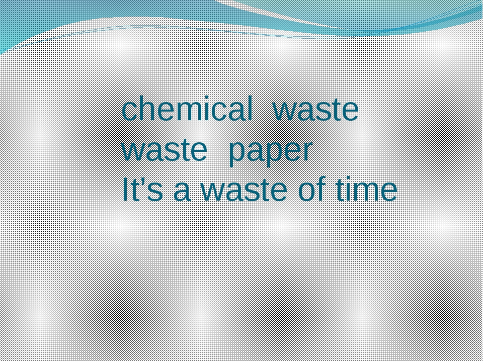 chemical waste waste paper It's a waste of time