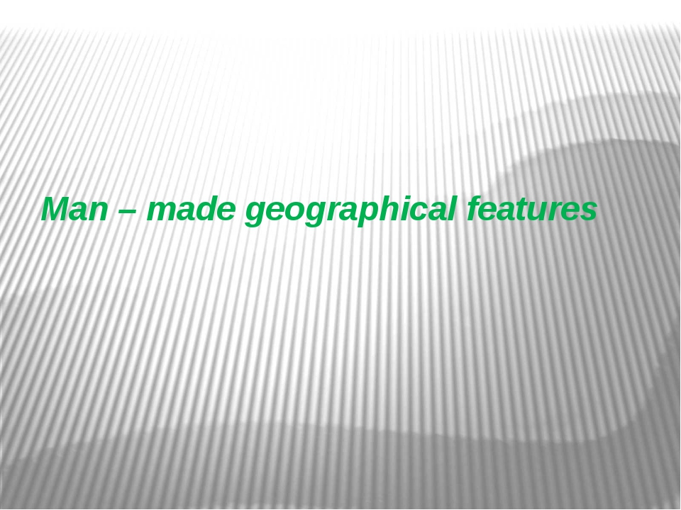 Man – made geographical features