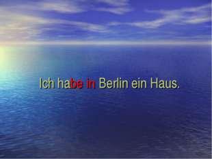 Ich habe in Berlin ein Haus.