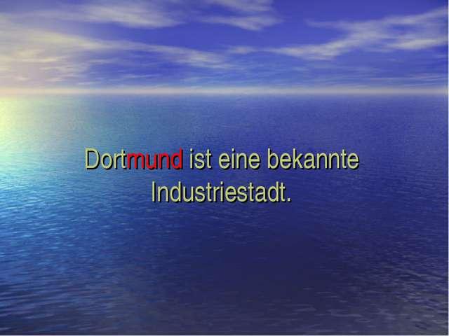 Dortmund ist eine bekannte Industriestadt.