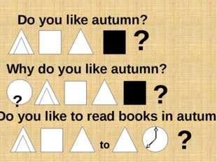 Do you like autumn? ? Why do you like autumn? ? to ? ? Do you like to read bo