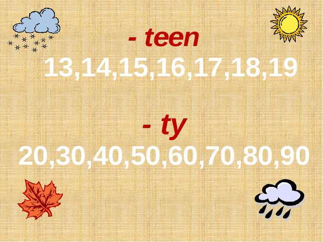 13,14,15,16,17,18,19 - teen - ty 20,30,40,50,60,70,80,90