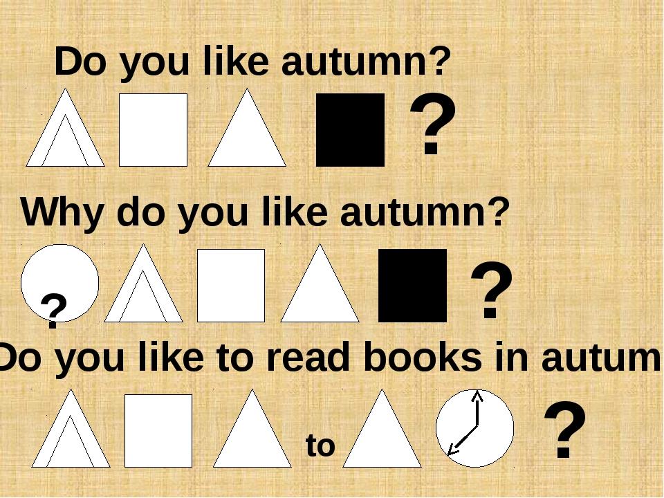 Do you like autumn? ? Why do you like autumn? ? to ? ? Do you like to read bo...