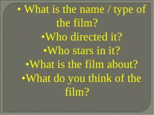 • What is the name / type of the film? •Who directed it? •Who stars in it? •W
