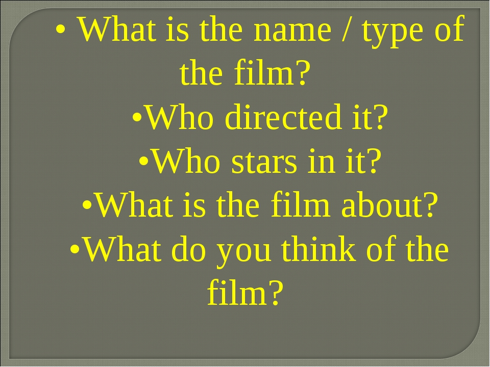 • What is the name / type of the film? •Who directed it? •Who stars in it? •W...