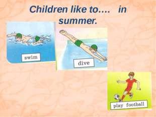 Children like to…. in summer.