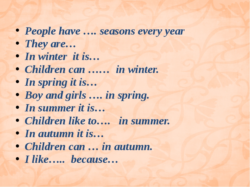 People have …. seasons every year They are… In winter it is… Children can ……...