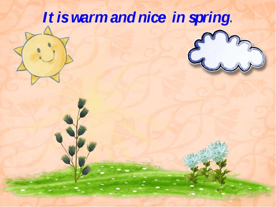 It is warm and nice in spring.
