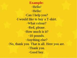 Example: Hello! Hello! Can I help you? I would like to buy a T-shirt. What co
