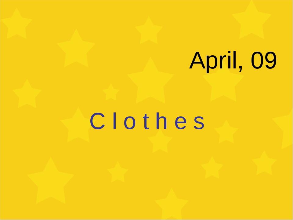 April, 09 C l o t h e s