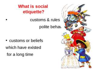customs & rules for polite behaviour customs or beliefs which have existed f