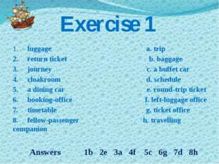 Exercise 1 1. luggage a. trip 2. return ticket b. baggage 3. jour