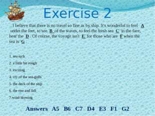 Exercise 2 I believe that there is no travel so fine as by ship. It's wonderf