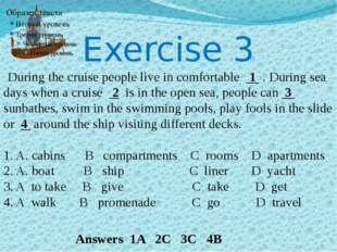 Exercise 3 During the cruise people live in comfortable 1 . During sea days w