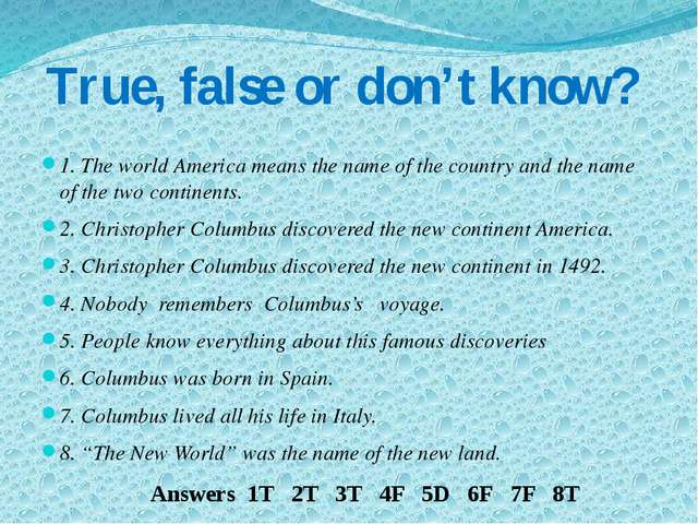 True, false or don't know? 1. The world America means the name of the country...